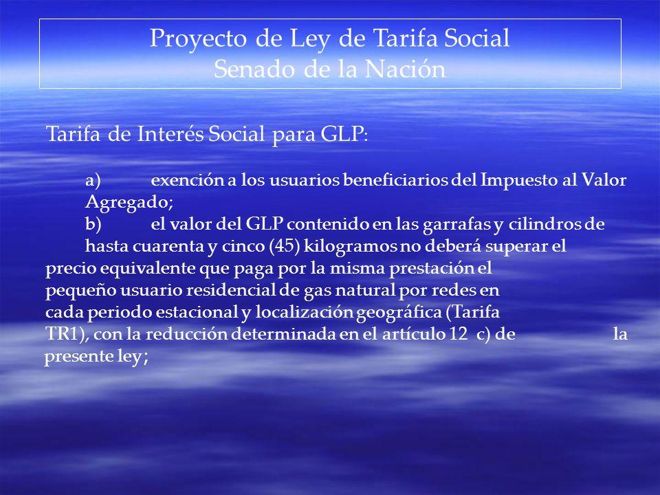Proyecto de Ley de Tarifa Social Senado de la Nación Tarifa de Interés Social para GLP : a)exención a los usuarios beneficiarios del Impuesto al Valor