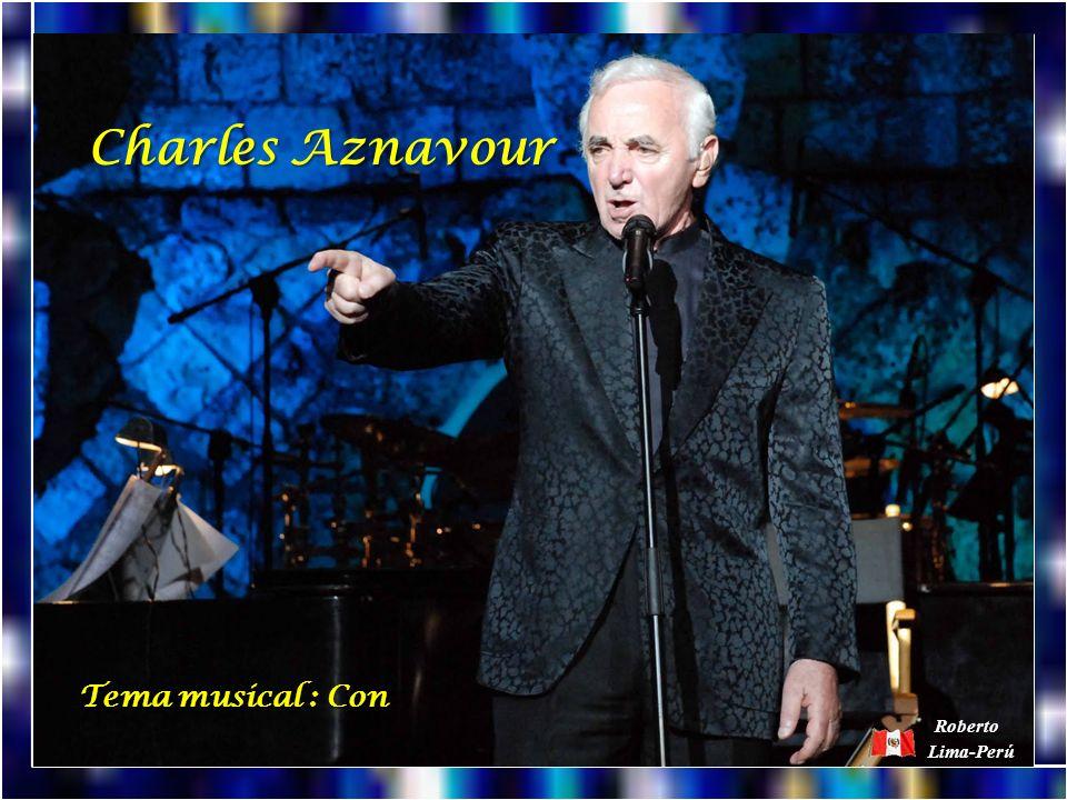 Charles Aznavour Tema musical : Con Roberto Lima-Perú