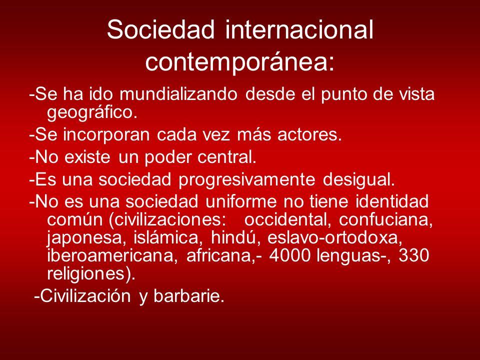 Sociedad internacional contemporánea: -Se ha ido mundializando desde el punto de vista geográfico.