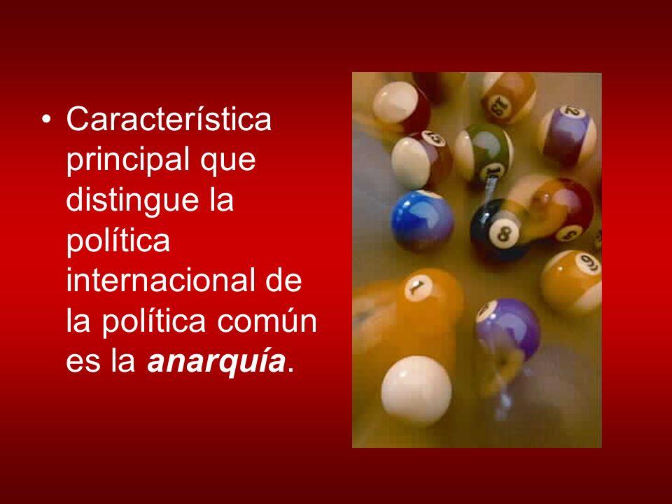 Característica principal que distingue la política internacional de la política común es la anarquía.