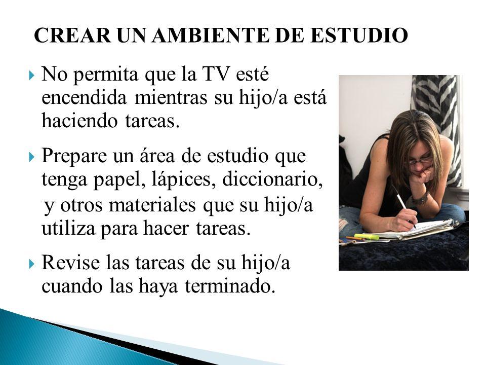 No permita que la TV esté encendida mientras su hijo/a está haciendo tareas. Prepare un área de estudio que tenga papel, lápices, diccionario, y otros