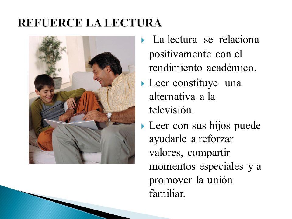 La lectura se relaciona positivamente con el rendimiento académico. Leer constituye una alternativa a la televisión. Leer con sus hijos puede ayudarle