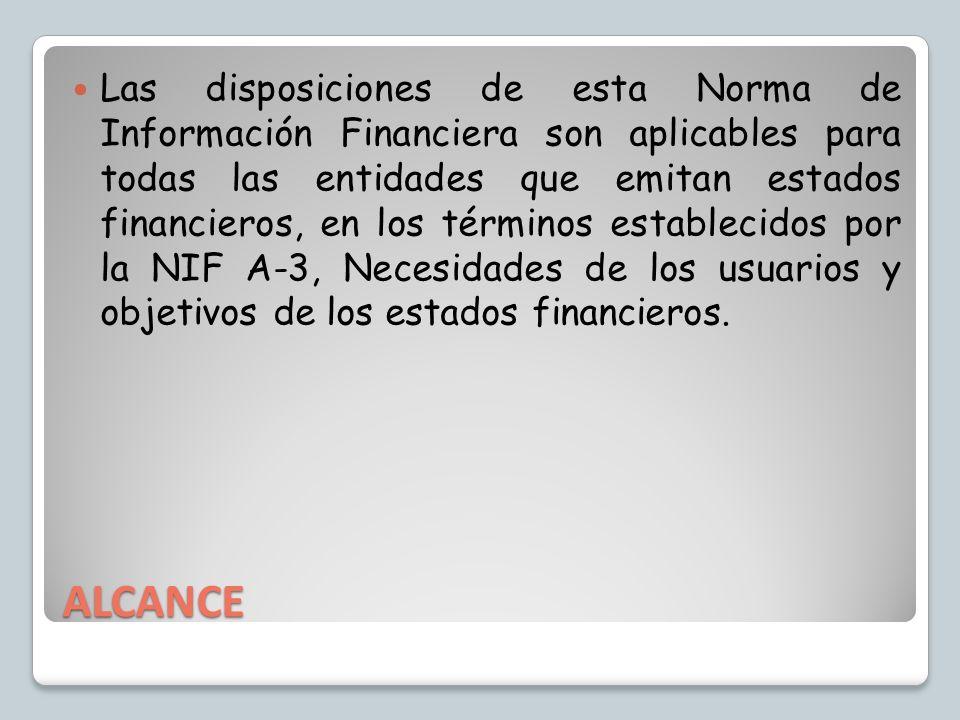 ALCANCE Las disposiciones de esta Norma de Información Financiera son aplicables para todas las entidades que emitan estados financieros, en los térmi