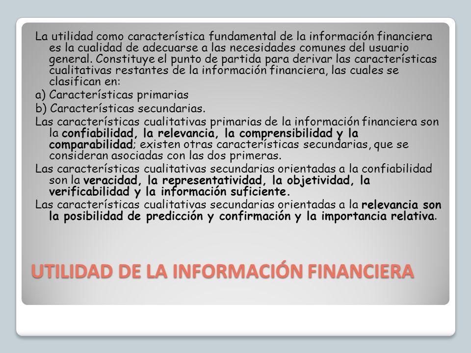 UTILIDAD DE LA INFORMACIÓN FINANCIERA La utilidad como característica fundamental de la información financiera es la cualidad de adecuarse a las neces