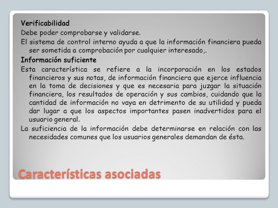 Características asociadas Verificabilidad Debe poder comprobarse y validarse. El sistema de control interno ayuda a que la información financiera pued