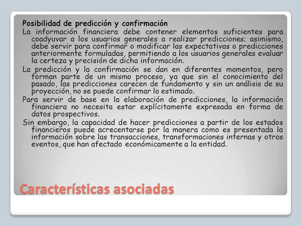 Características asociadas Posibilidad de predicción y confirmación La información financiera debe contener elementos suficientes para coadyuvar a los