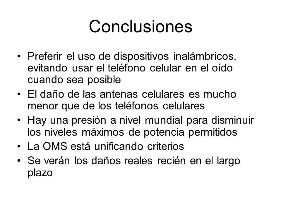 Conclusiones Preferir el uso de dispositivos inalámbricos, evitando usar el teléfono celular en el oído cuando sea posible El daño de las antenas celu