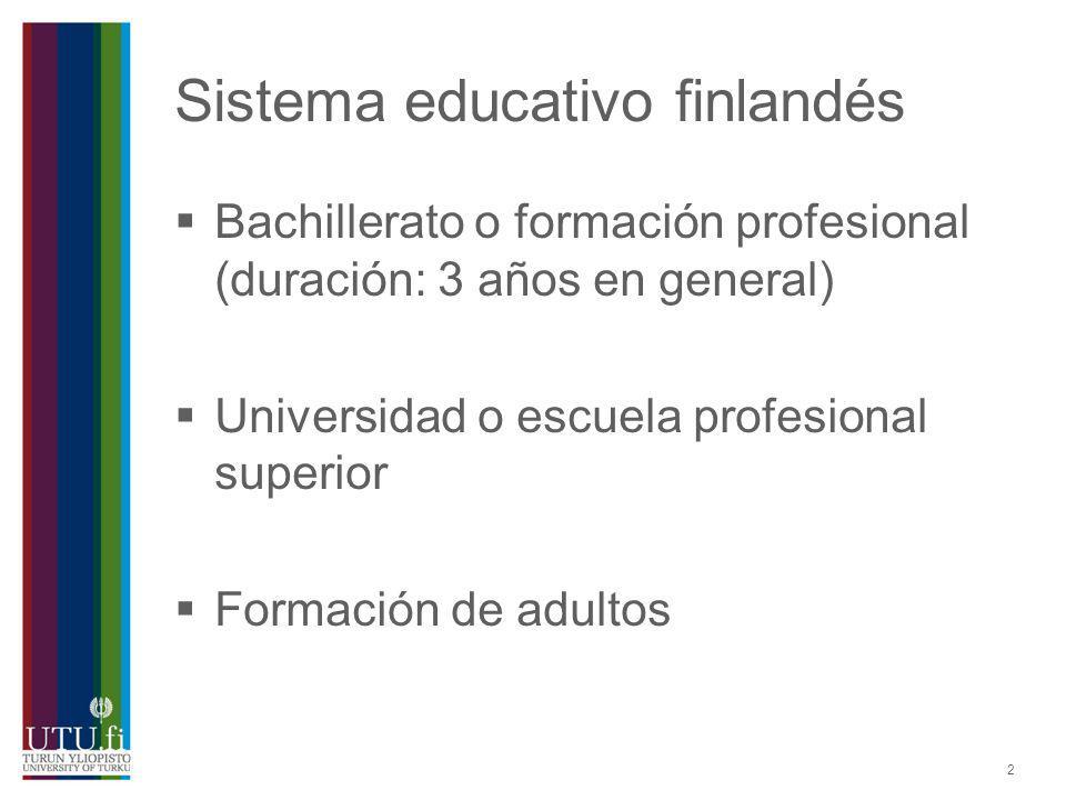 2 Sistema educativo finlandés Bachillerato o formación profesional (duración: 3 años en general) Universidad o escuela profesional superior Formación