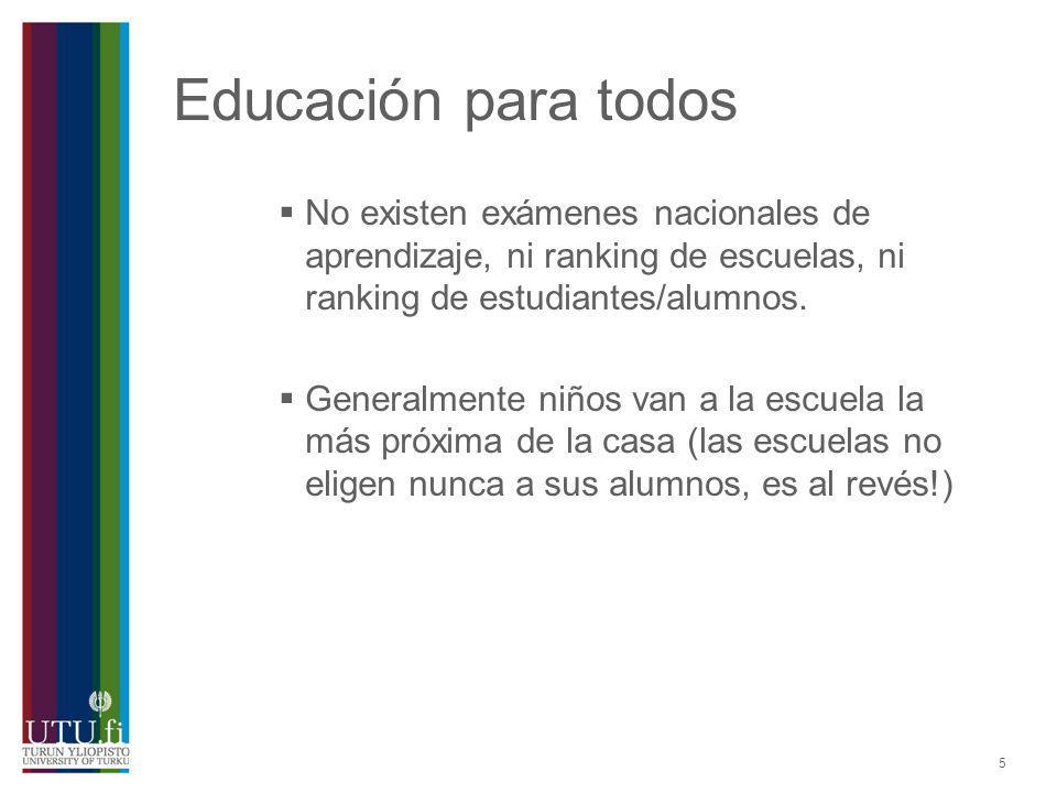 5 Educación para todos No existen exámenes nacionales de aprendizaje, ni ranking de escuelas, ni ranking de estudiantes/alumnos. Generalmente niños va