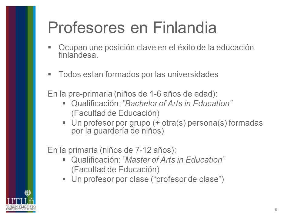 6 Profesores en Finlandia Ocupan une posición clave en el éxito de la educación finlandesa. Todos estan formados por las universidades En la pre-prima