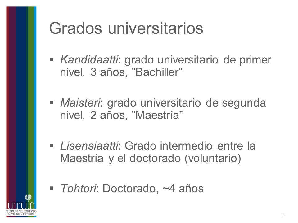 9 Grados universitarios Kandidaatti: grado universitario de primer nivel, 3 años, Bachiller Maisteri: grado universitario de segunda nivel, 2 años, Ma