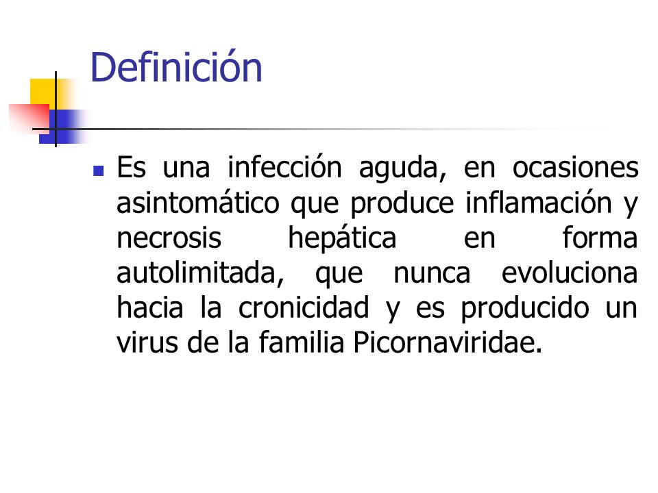 Definición Es una infección aguda, en ocasiones asintomático que produce inflamación y necrosis hepática en forma autolimitada, que nunca evoluciona h