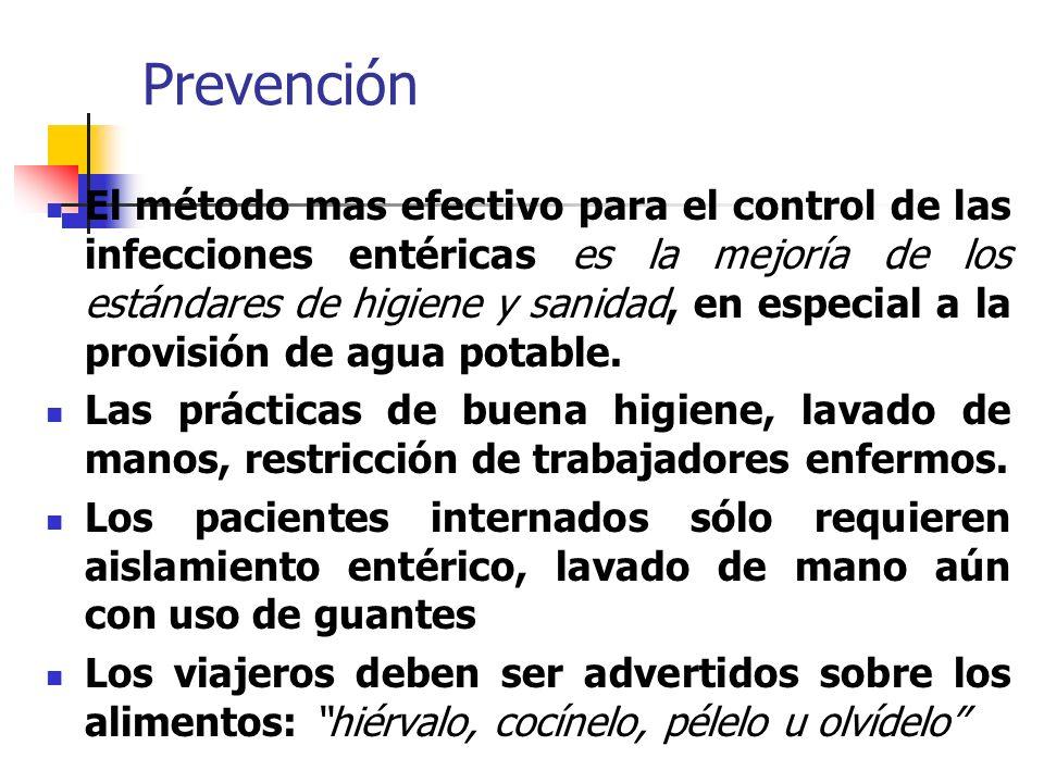 Prevención El método mas efectivo para el control de las infecciones entéricas es la mejoría de los estándares de higiene y sanidad, en especial a la