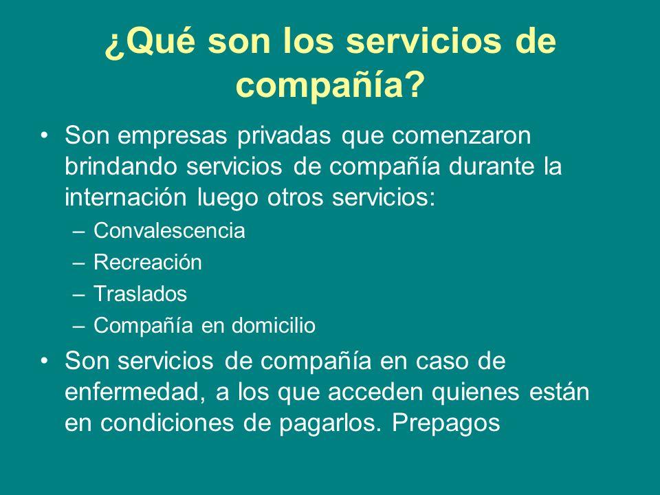 ¿Qué son los servicios de compañía? Son empresas privadas que comenzaron brindando servicios de compañía durante la internación luego otros servicios: