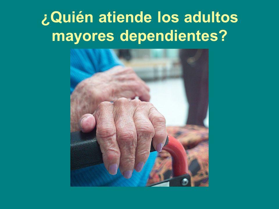 ¿Quién atiende los adultos mayores dependientes?