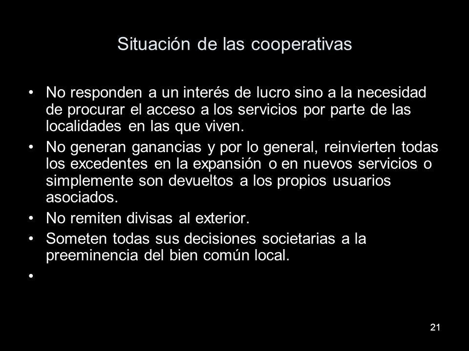 21 Situación de las cooperativas No responden a un interés de lucro sino a la necesidad de procurar el acceso a los servicios por parte de las localidades en las que viven.