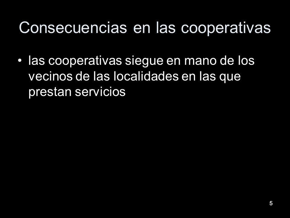 5 Consecuencias en las cooperativas las cooperativas siegue en mano de los vecinos de las localidades en las que prestan servicios
