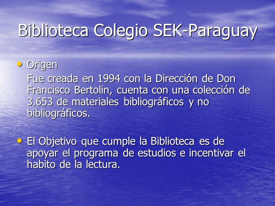 Biblioteca Colegio SEK-Paraguay Origen Origen Fue creada en 1994 con la Dirección de Don Francisco Bertolin, cuenta con una colección de 3.653 de mate