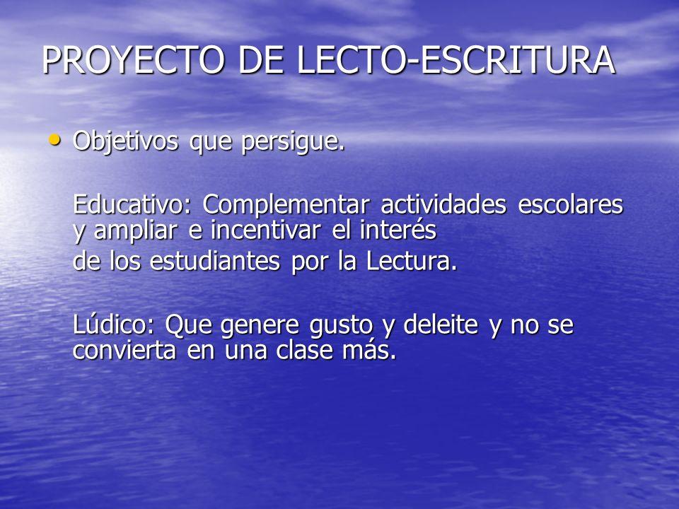 PROYECTO DE LECTO-ESCRITURA Objetivos que persigue. Objetivos que persigue. Educativo: Complementar actividades escolares y ampliar e incentivar el in