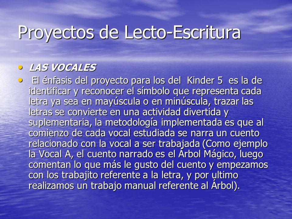 Proyectos de Lecto-Escritura LAS VOCALES LAS VOCALES El énfasis del proyecto para los del Kinder 5 es la de identificar y reconocer el símbolo que rep