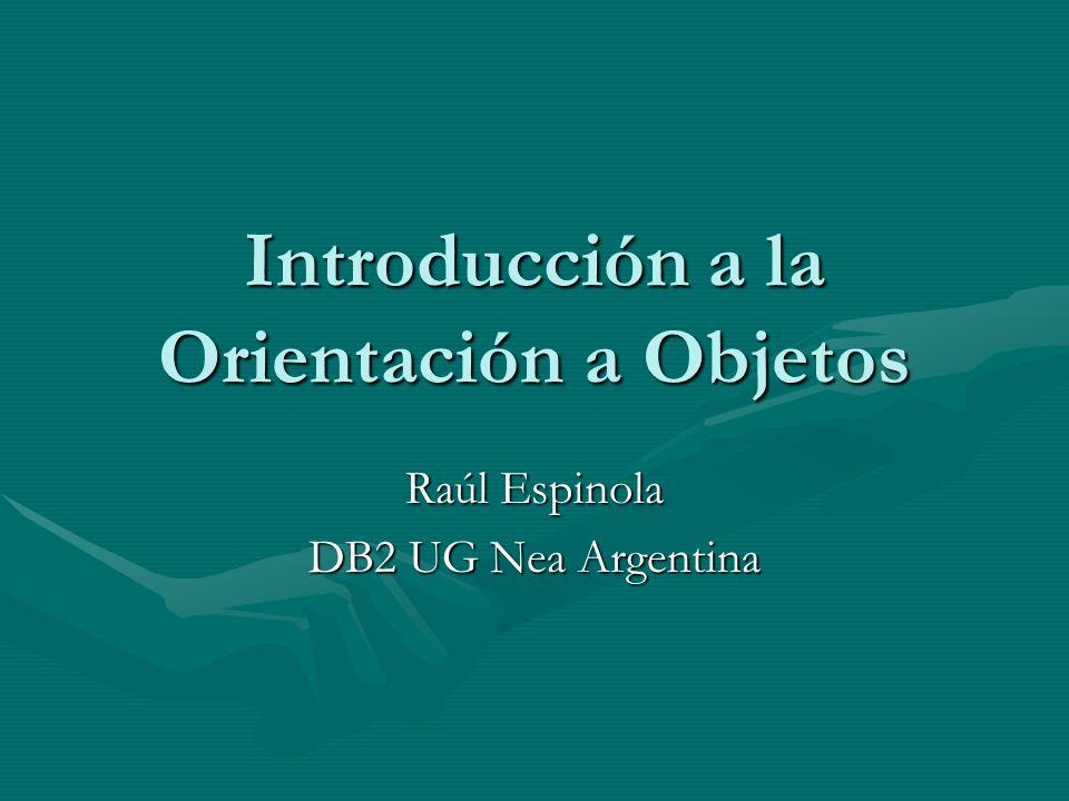 Introducción a la Orientación a Objetos Raúl Espinola DB2 UG Nea Argentina