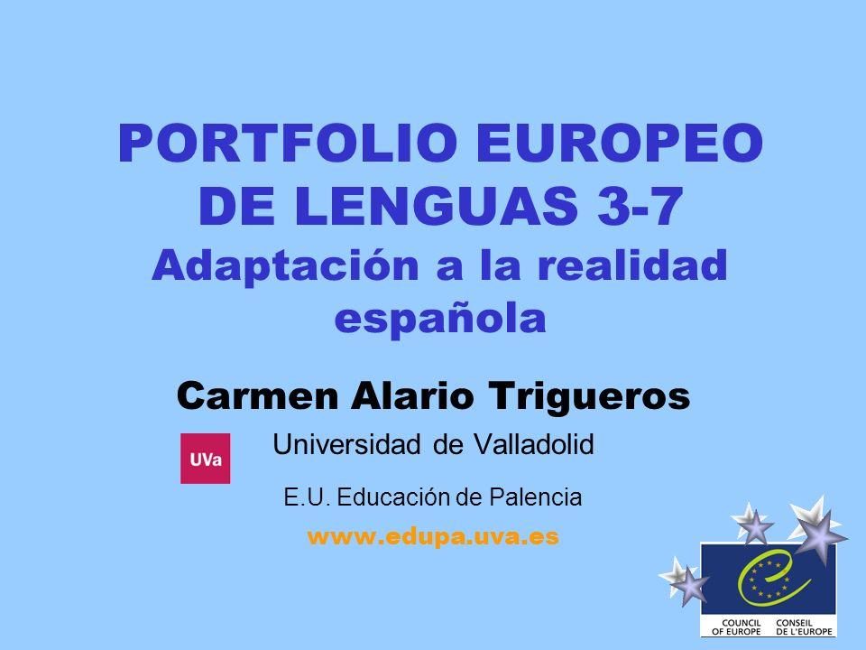 PORTFOLIO EUROPEO DE LENGUAS 3-7 Adaptación a la realidad española Carmen Alario Trigueros Universidad de Valladolid E.U. Educación de Palencia www.ed