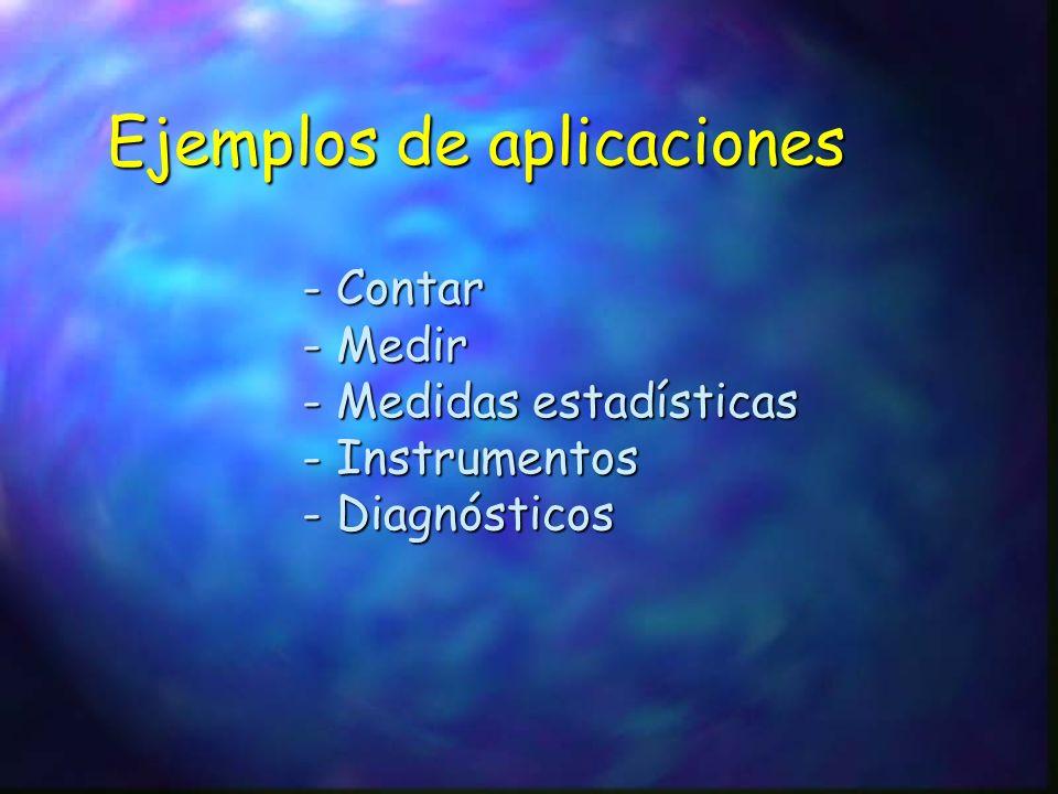Ejemplos de aplicaciones - Contar - Medir - Medidas estadísticas - Instrumentos - Diagnósticos
