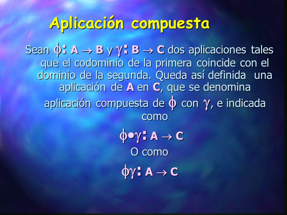 Aplicación compuesta Sean : A B y : B C dos aplicaciones tales que el codominio de la primera coincide con el dominio de la segunda. Queda así definid