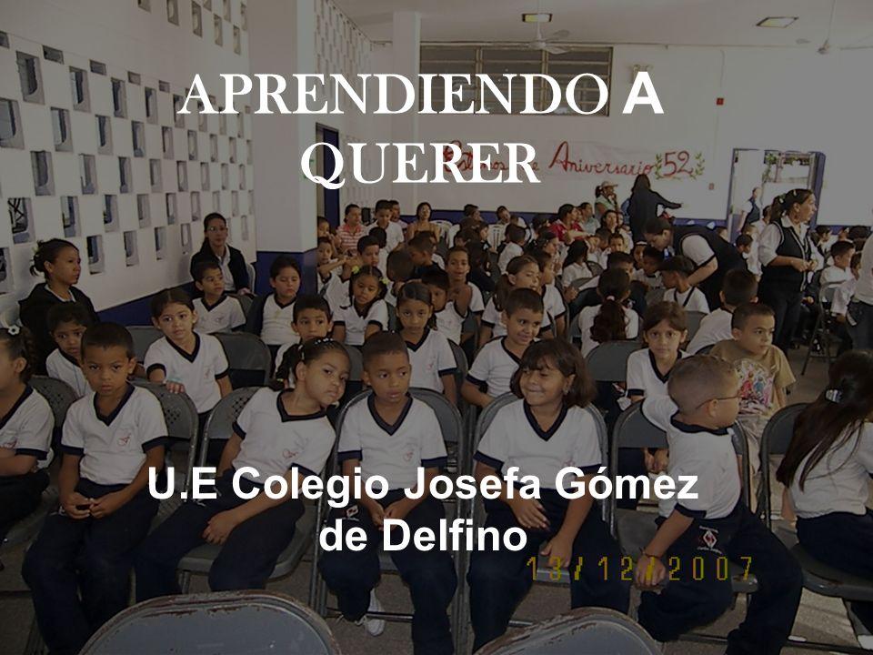 APRENDIENDO A QUERER U.E Colegio Josefa Gómez de Delfino