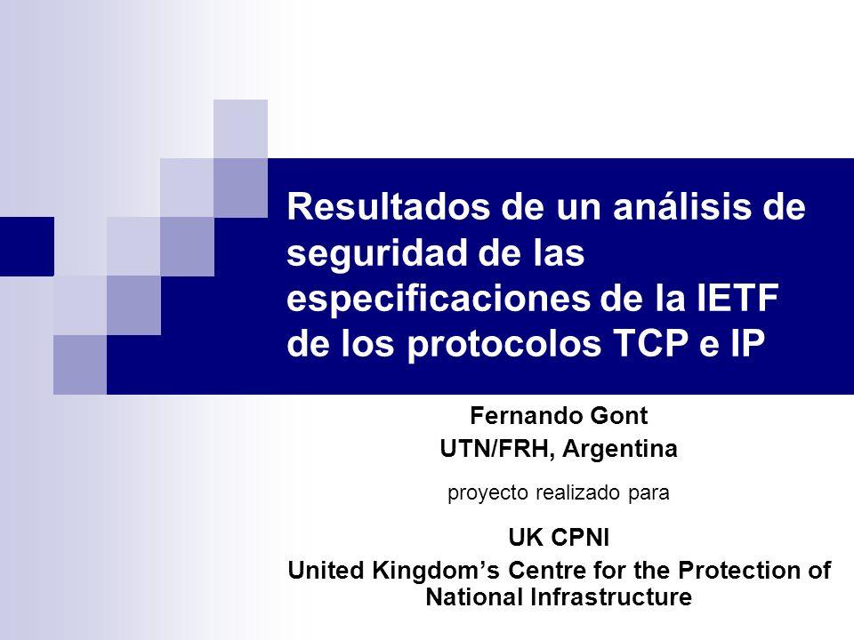 Resultados de un análisis de seguridad de las especificaciones de la IETF de los protocolos TCP e IP Fernando Gont UTN/FRH, Argentina proyecto realiza