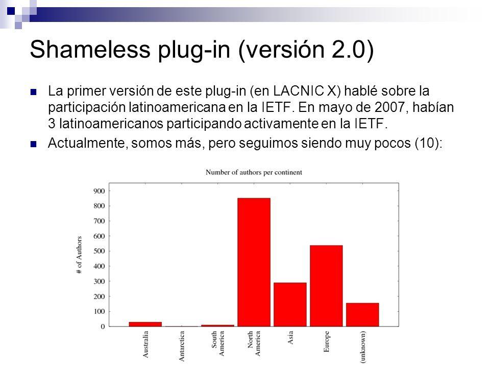 Shameless plug-in (versión 2.0) La primer versión de este plug-in (en LACNIC X) hablé sobre la participación latinoamericana en la IETF. En mayo de 20