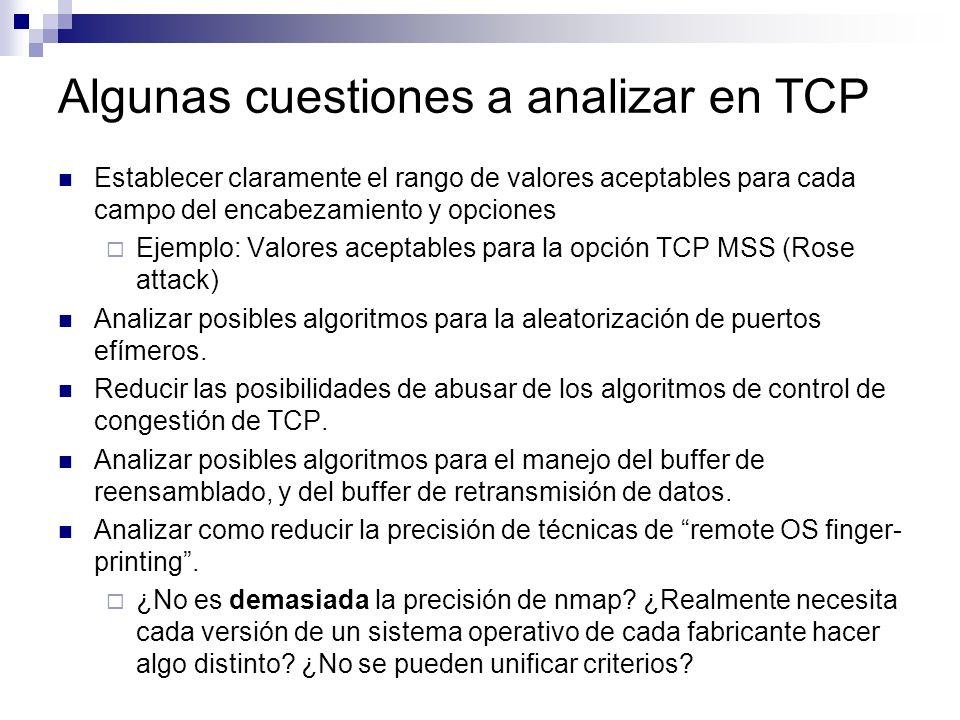 Algunas cuestiones a analizar en TCP Establecer claramente el rango de valores aceptables para cada campo del encabezamiento y opciones Ejemplo: Valor
