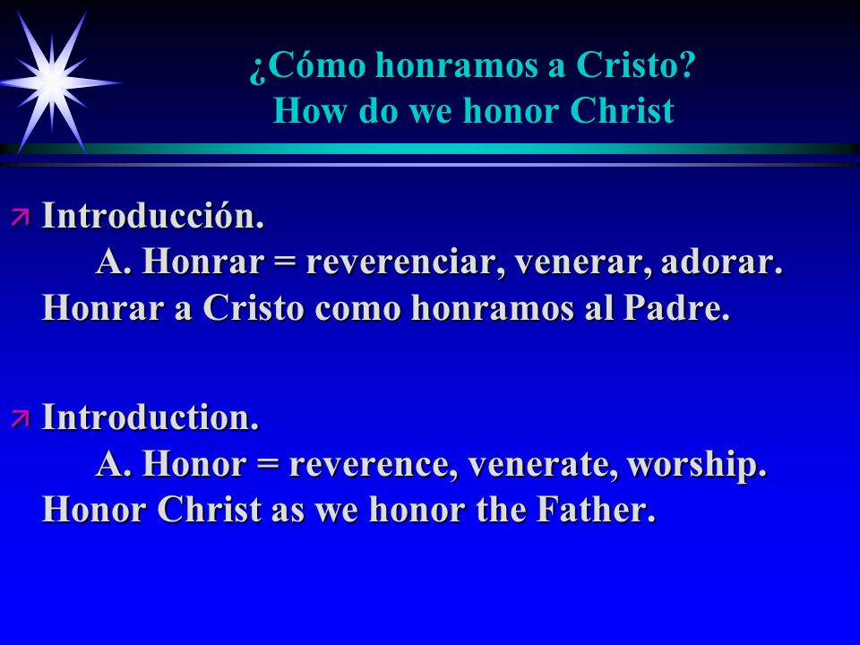 ¿Cómo honramos a Cristo. How do we honor Christ ä Introducción.