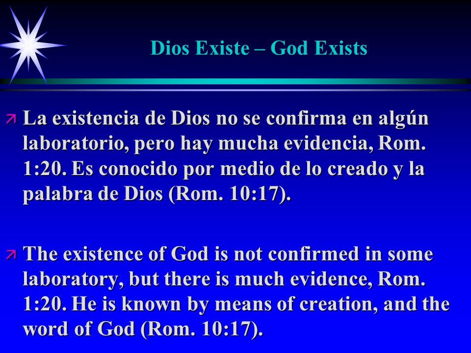Dios Existe – God Exists ä La existencia de Dios no se confirma en algún laboratorio, pero hay mucha evidencia, Rom. 1:20. Es conocido por medio de lo