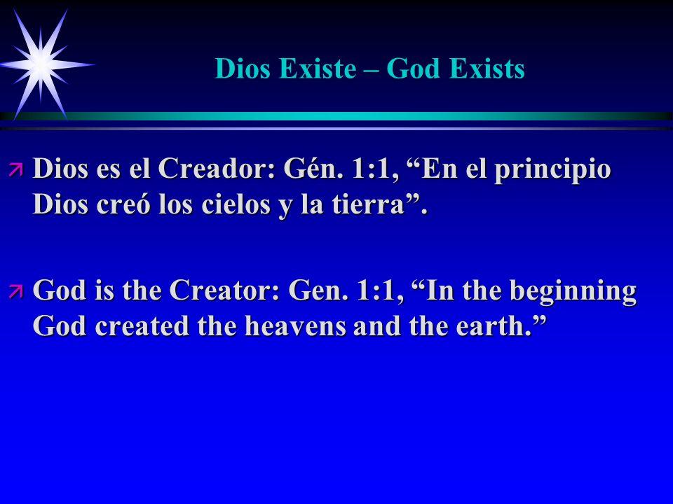 Dios Existe – God Exists ä Dios es el Creador: Gén. 1:1, En el principio Dios creó los cielos y la tierra. ä God is the Creator: Gen. 1:1, In the begi