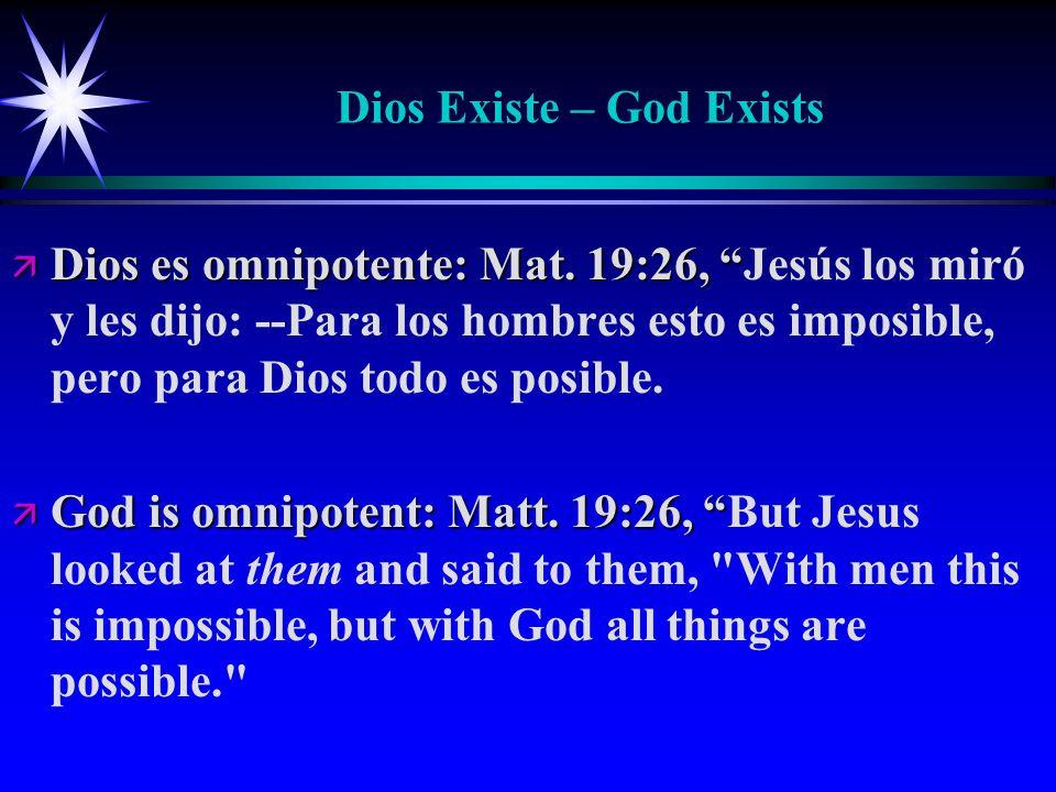 Dios Existe – God Exists ä Dios es omnipotente: Mat. 19:26, ä Dios es omnipotente: Mat. 19:26, Jesús los miró y les dijo: --Para los hombres esto es i