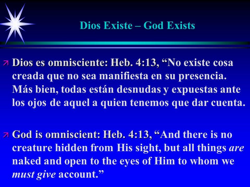 Dios Existe – God Exists ä Dios es omnisciente: Heb. 4:13, ä Dios es omnisciente: Heb. 4:13, No existe cosa creada que no sea manifiesta en su presenc