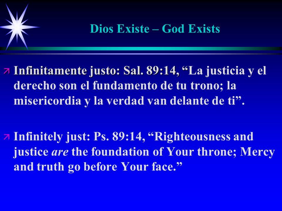 Dios Existe – God Exists ä Infinitamente justo: Sal. 89:14, ä Infinitamente justo: Sal. 89:14, La justicia y el derecho son el fundamento de tu trono;