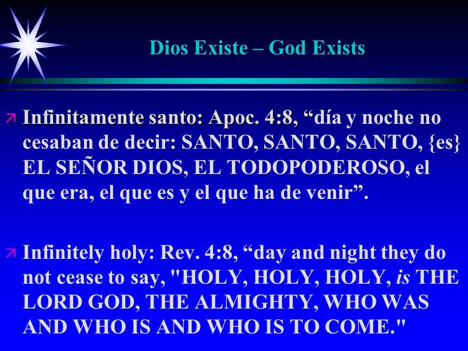 Dios Existe – God Exists ä Infinitamente santo: Apoc. 4:8, ä Infinitamente santo: Apoc. 4:8, día y noche no cesaban de decir: SANTO, SANTO, SANTO, {es