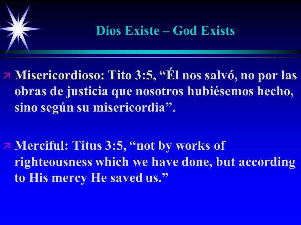 Dios Existe – God Exists ä Misericordioso: Tito 3:5, ä Misericordioso: Tito 3:5, Él nos salvó, no por las obras de justicia que nosotros hubiésemos hecho, sino según su misericordia.