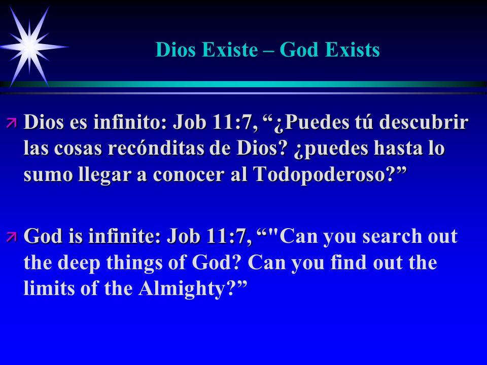 Dios Existe – God Exists ä Dios es infinito: Job 11:7, ¿Puedes tú descubrir las cosas recónditas de Dios? ¿puedes hasta lo sumo llegar a conocer al To