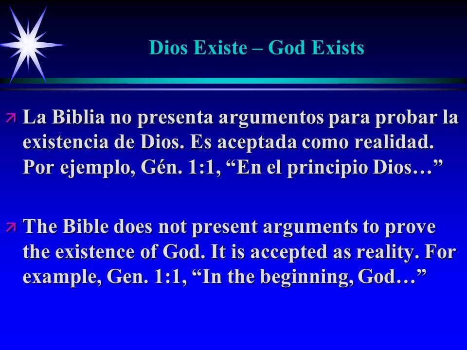Dios Existe – God Exists ä La Biblia no presenta argumentos para probar la existencia de Dios. Es aceptada como realidad. Por ejemplo, Gén. 1:1, En el