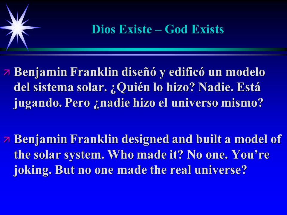 Dios Existe – God Exists ä Benjamin Franklin diseñó y edificó un modelo del sistema solar. ¿Quién lo hizo? Nadie. Está jugando. Pero ¿nadie hizo el un