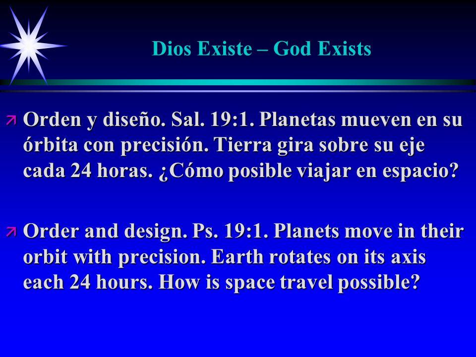 Dios Existe – God Exists ä Orden y diseño. Sal. 19:1. Planetas mueven en su órbita con precisión. Tierra gira sobre su eje cada 24 horas. ¿Cómo posibl