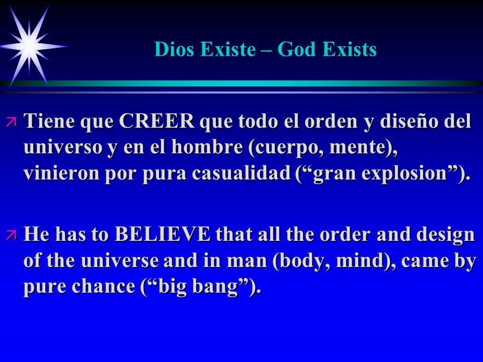 Dios Existe – God Exists ä Tiene que CREER que todo el orden y diseño del universo y en el hombre (cuerpo, mente), vinieron por pura casualidad (gran explosion).