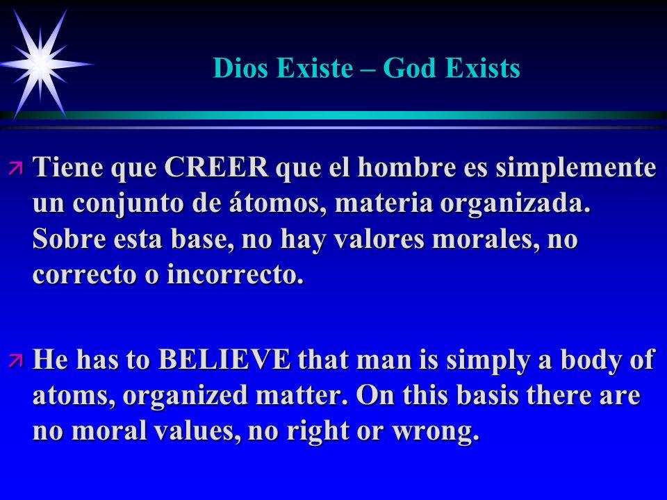Dios Existe – God Exists ä Tiene que CREER que el hombre es simplemente un conjunto de átomos, materia organizada. Sobre esta base, no hay valores mor