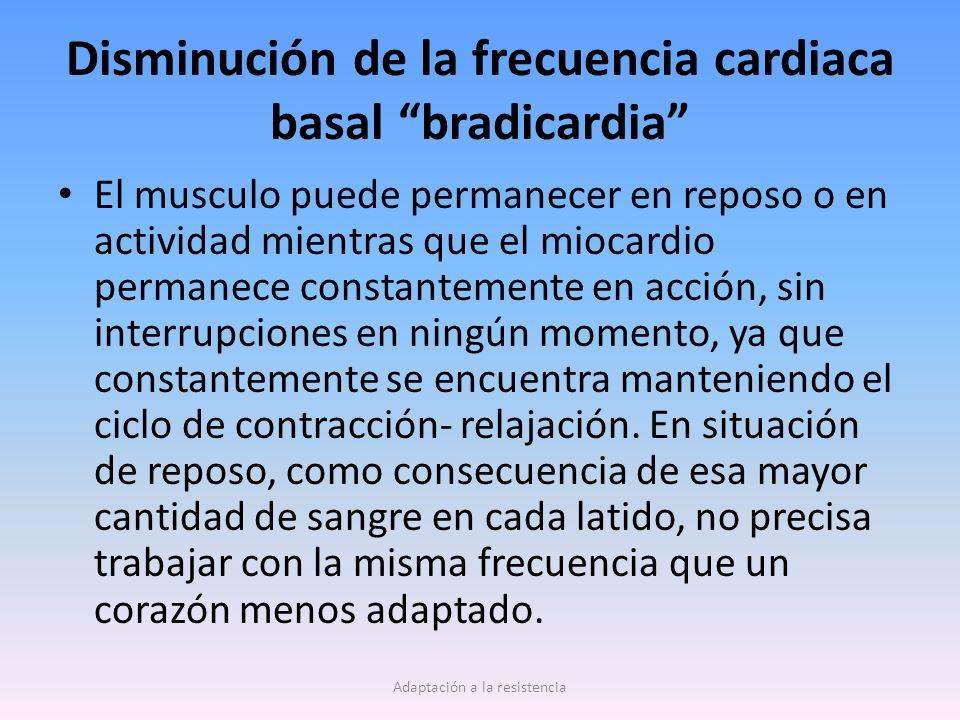 Disminución de la frecuencia cardiaca basal bradicardia El musculo puede permanecer en reposo o en actividad mientras que el miocardio permanece constantemente en acción, sin interrupciones en ningún momento, ya que constantemente se encuentra manteniendo el ciclo de contracción- relajación.