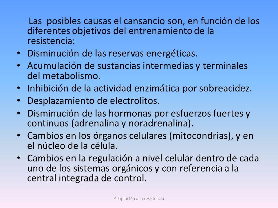 Las posibles causas el cansancio son, en función de los diferentes objetivos del entrenamiento de la resistencia: Disminución de las reservas energéticas.