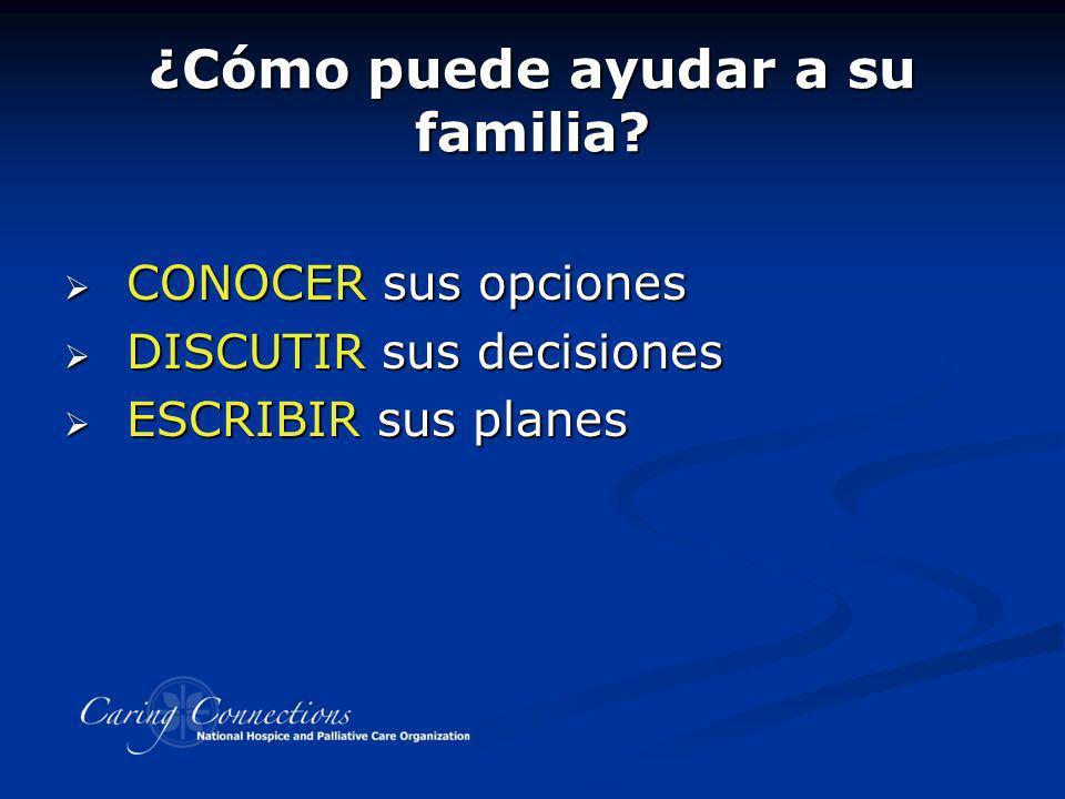 ¿Cómo puede ayudar a su familia? CONOCER sus opciones CONOCER sus opciones DISCUTIR sus decisiones DISCUTIR sus decisiones ESCRIBIR sus planes ESCRIBI