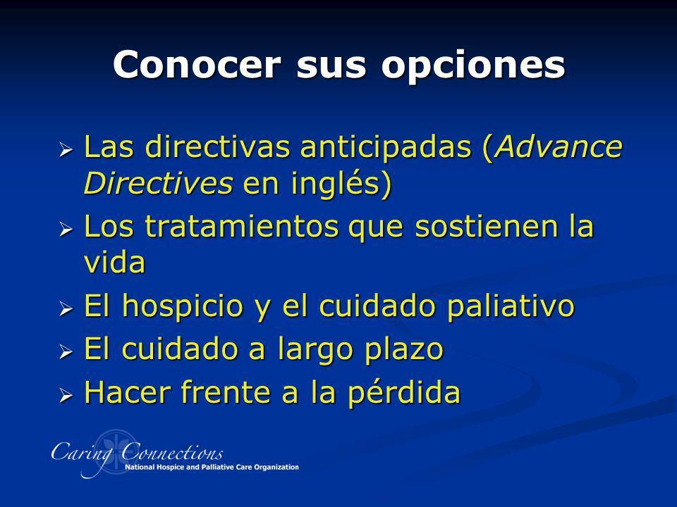 Conocer sus opciones Las directivas anticipadas (Advance Directives en inglés) Las directivas anticipadas (Advance Directives en inglés) Los tratamien